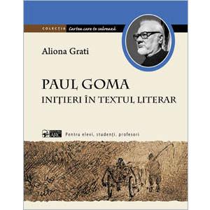 Paul Goma. Iniţieri în Textul Literar
