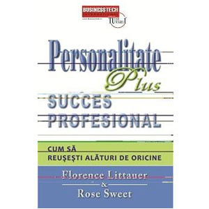 Personalitate Plus Succes Profesional. Cum să Reuşeşti Alături de Oricine