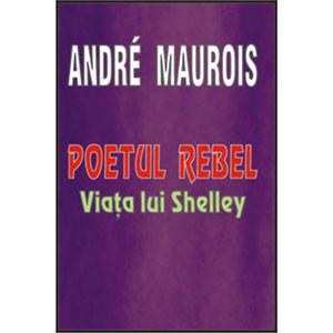 Poetul Rebel - Viaţa lui Shelley