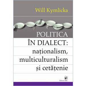 Politica în Dialect: Naţionalism, Multicul -Turalism şi Cetăţeni