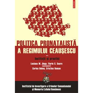 Politica Pronatalistă a Regimului Ceaușescu (Vol. 2): Instituții și Practici