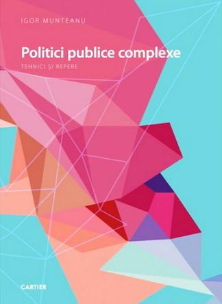 Politici Publice Complexe. Tehnici și repere