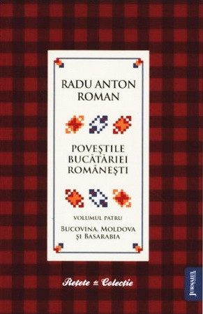 Poveștile bucătăriei românești. Volumul 4. Bucovina, Moldova și Basarabia