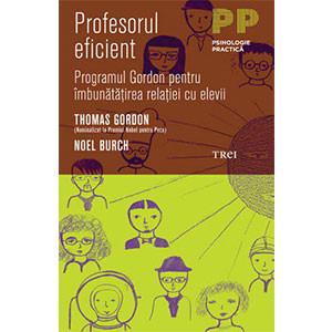 Profesorul Eficient. Programul Gordon pentru Îmbunătăţirea Relaţiei cu Elevii
