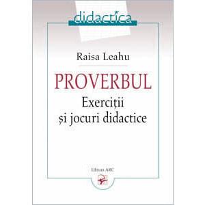 Proverbul. Exerciţii şi Jocuri Didactice
