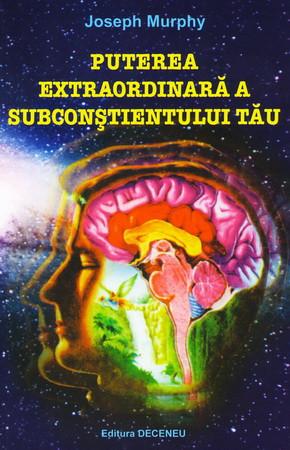 Puterea Extraordinară a Subconștientului tău