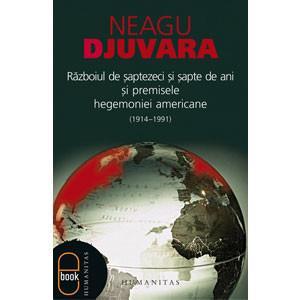 Războiul de Șaptezeci şi Șapte de Ani (1914–1991) şi Premisele Hegemoniei Americane [eBook]