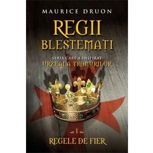 Regii Blestemaţi. Regele de Fier. Vol. 1