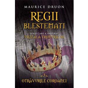 Regii Blestemaţi. Otrăvurile Coroanei. Vol. 3