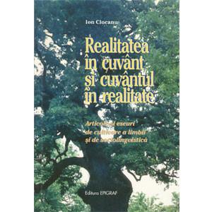 Realitatea în Cuvânt și Cuvântul în Realitate. Articole și Eseuri de Cultivare a Limbii și de Sociolingvistică