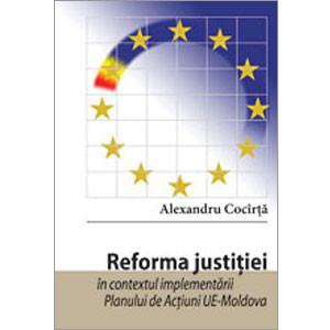 Reforma Justiţiei în Contextul Implementării Planului de Acţiuni UE-Moldova [eBook]