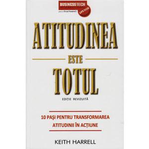 Atitudinea Este Totul. 10 Pași Pentru Transformarea Atitudinii în Acțiune