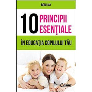 10 Principii Esențiale în Educația Copilului Tau