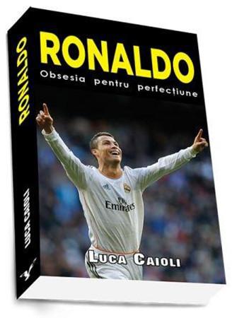 Ronaldo, Obsesia Pentru Perfectiune