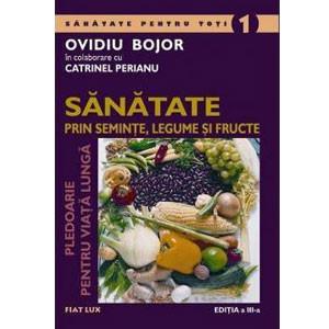 Sănătate prin Seminţe, Legume şi Fructe (Pledoarie pentru Viaţă Lungă)