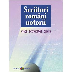 Scriitori români notorii: Viața. Activitatea. Opera [eBook]