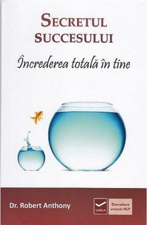 Secretul succesului. Încrederea totală în tine