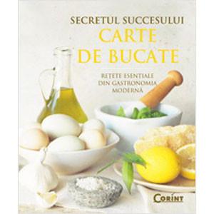 Secretul Succesului. Carte de Bucate. Rețete Esențiale din Gastronomia Modernă