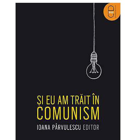 Și eu am trăit în Comunism [Carte Electronică]