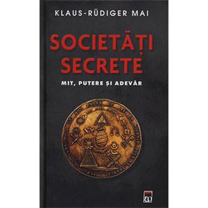 Societăţi Secrete. Mit, Putere şi Adevăr
