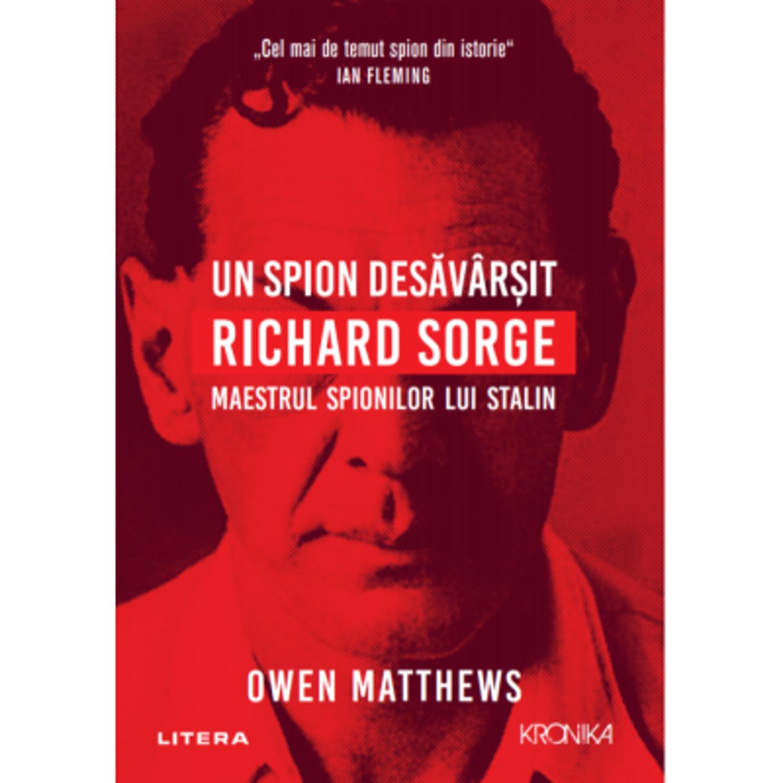 Un Spion Desăvârşit. Richard Sorge. Maestrul spionajului lui Stalin