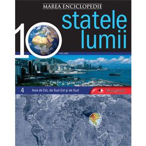 Marea Enciclopedie - Statele Lumii Vol. 4. Asia de Est, de Sud-Est şi de Sud