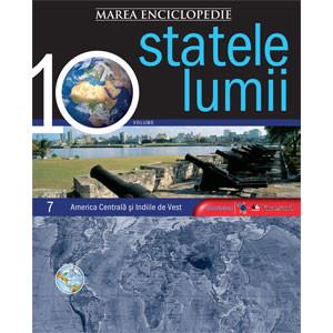 Marea Enciclopedie - Statele Lumii Vol. 7. America Centrală şi Indiile de Vest