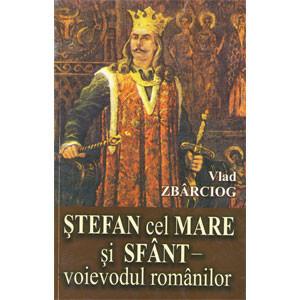 Ștefan cel Mare și Sfânt - voievodul românilor