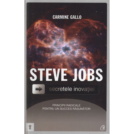 Steve Jobs. Secretele Inovaţiei. Principii radicale pentru un succes răsunător