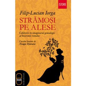 Strămoşi pe Alese. Călătorie în Imaginarul Genealogic al Boierimii Române [eBook]