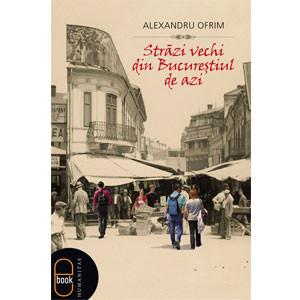 Străzi Vechi din Bucureştiul de Azi [eBook]