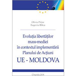 Evoluţia Libertăţilor Mass-Mediei în Contextul Implementării Planului de Acţiuni UE – Republica Moldova [eBook]