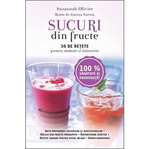 Sucuri din Fructe. 50 de Reţete pentru Sănătate şi Întinerire