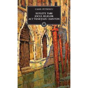 Suflete Tari. Jocul Ielelor. Act Veneţian. Danton (BPT, Vol.83)