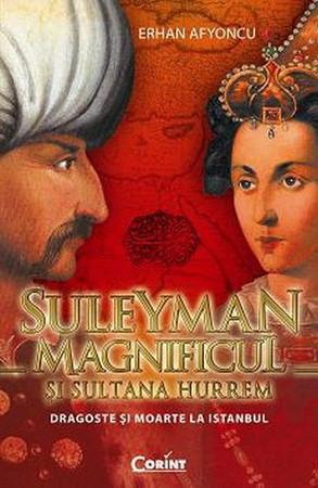 Suleyman Magnificul și Sultana Hurrem. Dragoste și Moarte la Istanbul