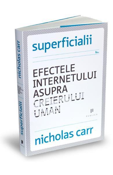 Superficialii. Efectele internetului asupra creierului uman
