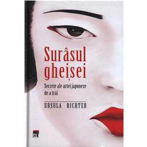 Surâsul Gheişei. Secrete ale Artei Japoneze de a Trăi