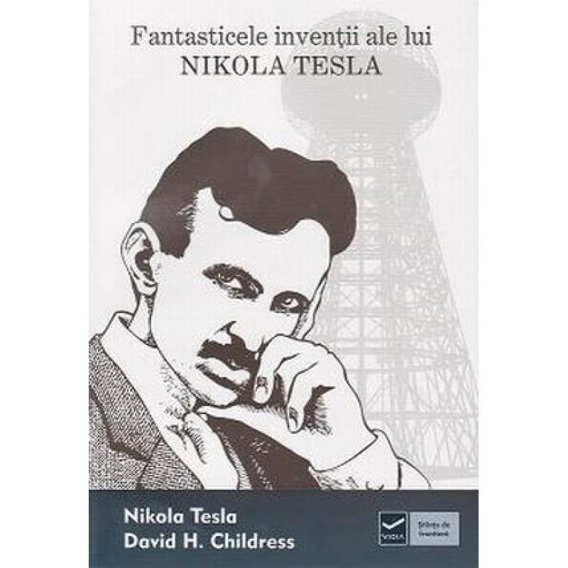 Fantasticele invenții ale lui NIKOLA TESLA