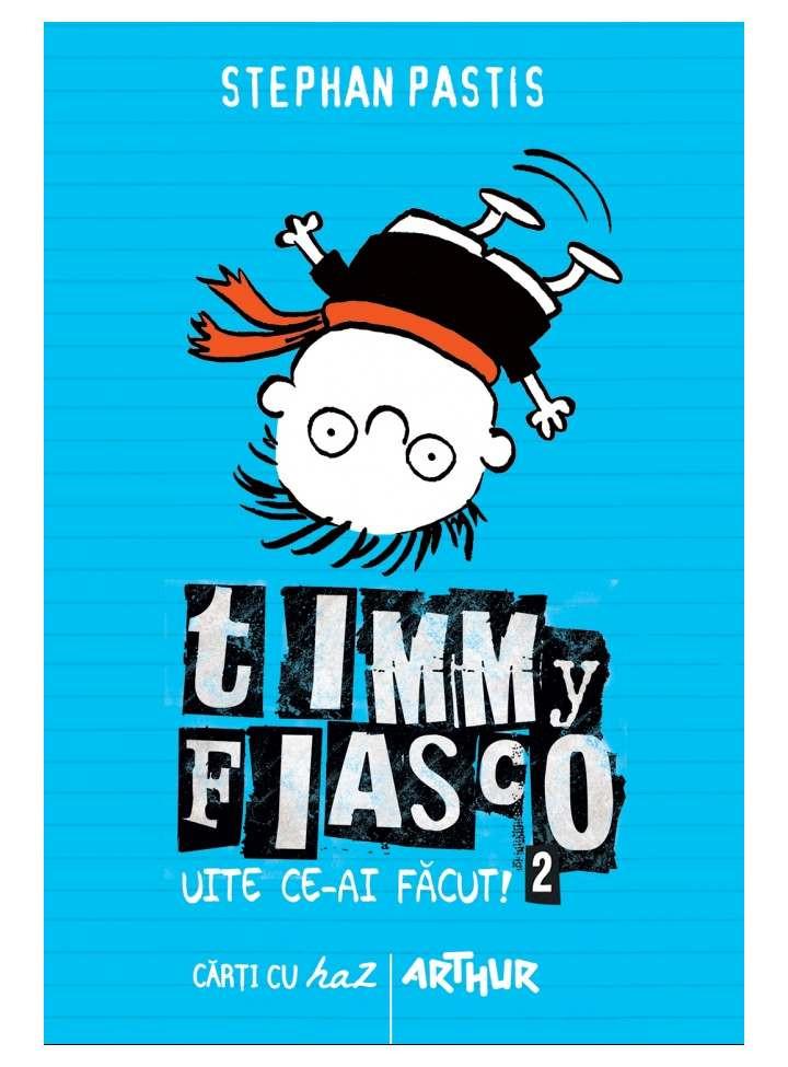 Timmy Fiasco 2. Uite ce-ai făcut!