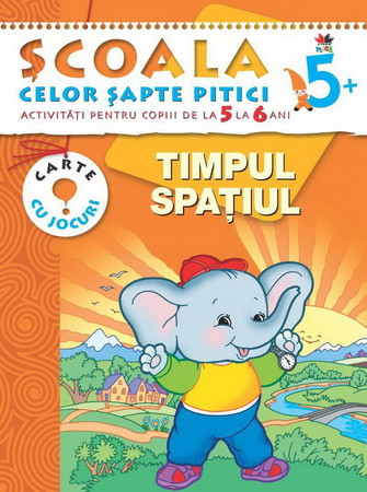 Timpul. Spațiul. Activități pentru copiii de la 5 la 6 ani