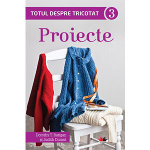 Totul despre Tricotat. Proiecte. Vol. 3