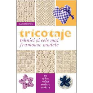 Tricotaje. Tehnici și Cele Mai Frumoase Modele
