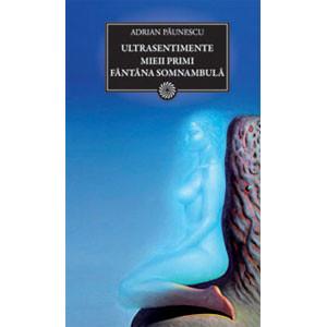 Ultrasentimente. Mieii Primi. Fântâna Somnambulă (BPT, Vol. 111)