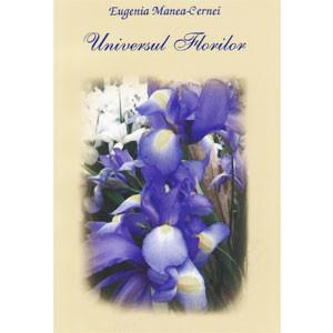 Universul Florilor. Florilegiu Florar: Mică Antologie Selectivă din Opera Poeților Români