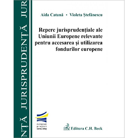 Repere jurisprudențiale ale Uniunii Europene relevante pentru accesarea și utilizarea fondurilor europene
