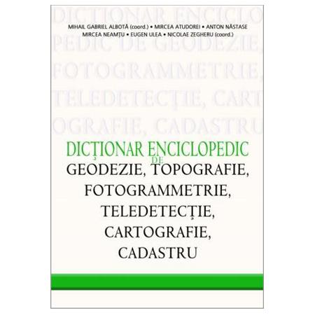 Dicționar Enciclopedic de Geodezie, Topografie, Fotogrammetrie, Teledetecție, Cartografie, Cadastru