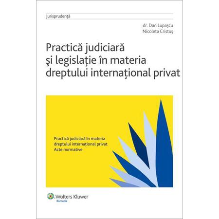 Practică judiciară și legislație în materia dreptului internațional privat