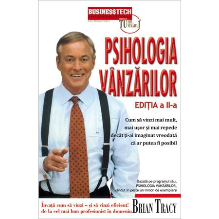 Psihologia Vânzărilor.Ediția a II-a.Cum să vinzi mai mult, mai ușor și mai repede decât ți-ai imaginat vreodata că ar putea fi posibil