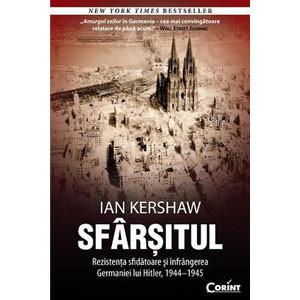 Sfârșitul. Rezistența sfidătoare și înfrângerea Germaniei lui Hitler, 1944-1945