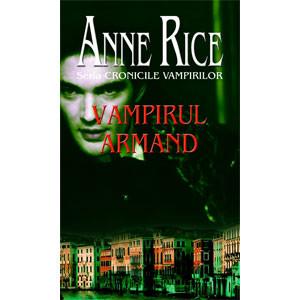 Vampirul Armand. Cronicile Vampirilor. Vol. 6